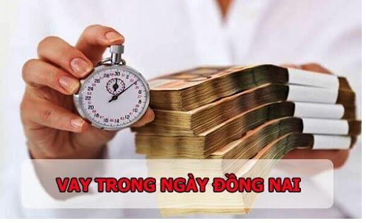 vay tiền nhanh trong ngày tại Đồng Nai