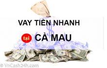 Vay tiền nhanh Cà Mau